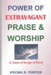 Power of Extravagant Praise and Worship: A Taste of Songs of Glory