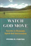 Watch God Move: Secrets to Dynamic Spirit-led Intercession