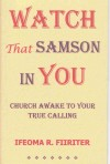 Watch That Samson in You: Church Awake to Your True Calling