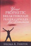 Your Prophetic Breakthrough Prayer Capsules for Dominion