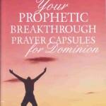 Your Prophetic Breakthrough Prayer Capsules for Dominion