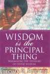 Wisdom is the Principal Thing