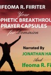 Your Prophetic Breakthrough Prayer Capsules for Dominion Audio Book