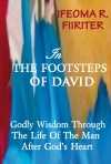 In The Footsteps Of David: Godly Wisdom Through The Life Of The Man After God's Heart