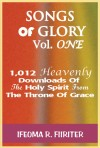 Songs Of Glory Vol. One: 1,012 Heavenly Downloads Of The Holy Spirit From The Throne Of Grace