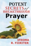 Potent Secrets Of Breakthrough Prayer
